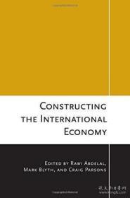 Constructing The International Economy /Rawi Abdelal; Mark Blyth; Craig Parsons Cornell University Press  2010