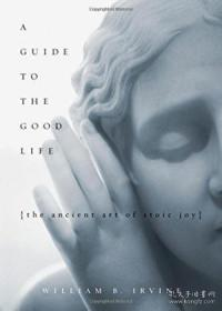 A Guide To The Good Life-美好生活指南 /William B. Irvine Oxford University...
