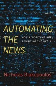 Automating the News:How Algorithms Are Rewriting the Media
