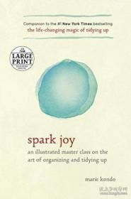 Spark Joy:AN ILLUSTRATED MASTER CLASS ON THE ART OF ORGANIZING AND TIDYING UP