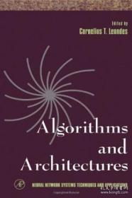 Algorithms And Architectures Volume 1 (neural Network Systems Techniques And Applications) (v. 1 P-算法与体系结构第1卷(神经网络系统技术与应用)(第1页) /Cornelius T. Leondes Academic Press 1997