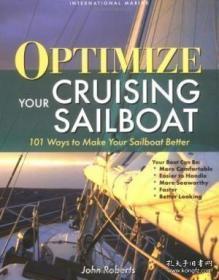 Optimize Your Cruising Sailboat : 101 Ways To Make Your Sailboat Better-优化你的巡航帆船:101种让你的帆船更好的方法 /John Roberts International Mar...