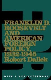 Franklin D.roosevelt And American Foreign Policy  1932-45-罗斯福与美国外交政策,1932-1945 /Robert Dallek Oxford University...