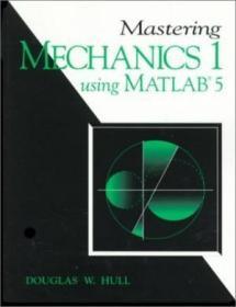 Mastering Mechanics I Using Matlab: A Guide To Statics And Strength Of Materials-掌握力学i使用matlab:静力学和材