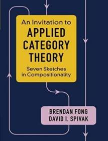 An Invitation to Applied Category Theory: Seven Sketches in Compositionality