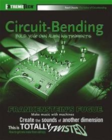Circuit-Bending: Build Your Own Alien Instruments