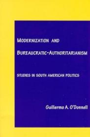 Modernization and Bureaucratic-Authoritarianism: Studies in South American Politics-现代化与官僚威权主义