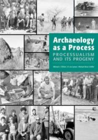 Archaeology as a Process: Processualism and Its Progeny-考古学作为一个过程