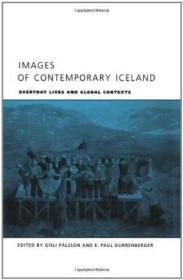Images of Contemporary Iceland: Everyday Lives and Global Contexts-当代冰岛形象