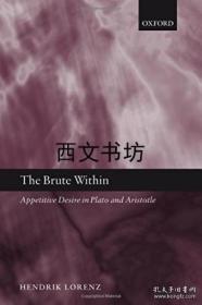 【包邮】The Brute Within: Appetitive Desire In Plato And Aristotle