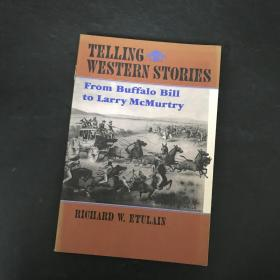 Telling Western Stories: From Buffalo Bill To Larry Mcmurtry (calvin P. Horn Lectures In Western His