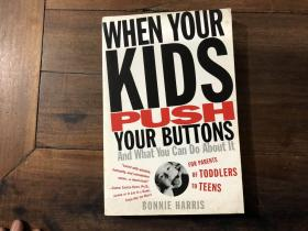 When Your Kids Push Your Buttons: And what you can do about lt