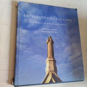 UNIVERSITY COLLEGE CORK . A PORTRAIT IN WORDS AND IMAGES(爱尔兰最古老的大学之一 科克大学 : 文字和影像构成的画卷)