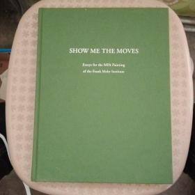SHOW   ME   THE  MOVES   Essays   for  the  MFA   Painting   of   the  Frank   Mohr   Institute