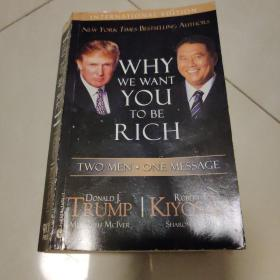 Why We Want You to Be Rich:Two Men - One Message  by Donald Trump
