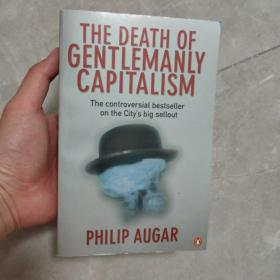 The Death Of Gentlemanly Capitalism: The Rise And Fall Of London's Investment Banks