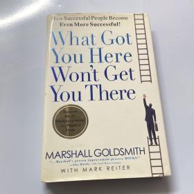 What Got You Here Won't Get You There:How Successful People Become Even More Successful