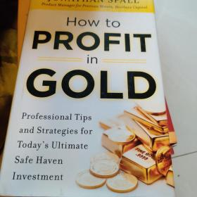 How to Profit in Gold:Professional Tips and Strategies for Today's Ultimate Safe Haven Investment