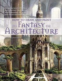 【现货】How to Draw and Paint Fantasy Architecture: From Ancient Citadels and Gothic Castles to Subterranean Palaces and Floating Fortresses