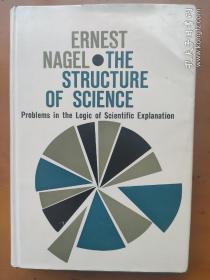 (精装版,初版)The Structure of Science: Problems in the Logic of Scientific Explanation Ernest Nagel