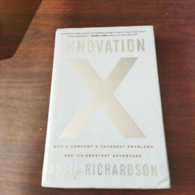 Innovation X:Why a Company's Toughest Problems Are Its Greatest Advantage