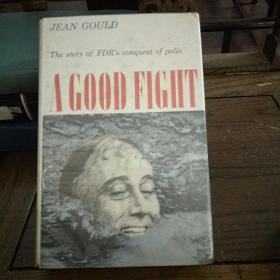 A good fight : the story of F.D.R's conquest of polio 一个美好的战斗——罗斯福战胜小儿麻痹症的故事