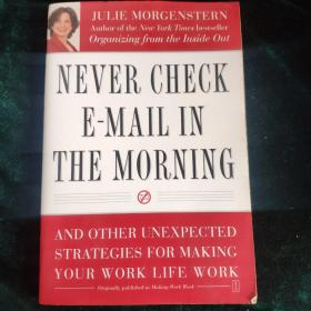 Never Check E-Mail In the Morning:And Other Unexpected Strategies for Making Your Work Life Work