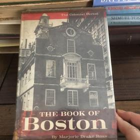 The book of Boston : the colonial period 1630 to 1775 波士顿之书——殖民时期1630-1775