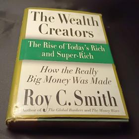 The Wealth Creators:The Rise of Today's Rich and Super-Rich