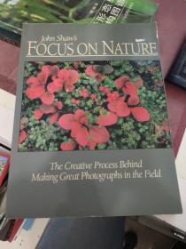 能使英 与 John Shaw's FOCUS ON NATURE The Creative Process Behind Making Great Photographs in the Field