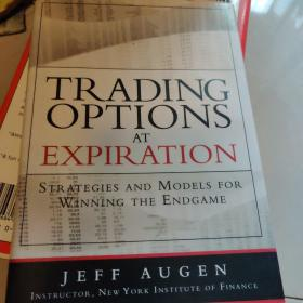 Trading Options at Expiration:Strategies and Models for Winning the Endgame