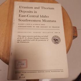 Uranium   and Thorium Deposits  in East  Central Idaho Southwestern Montana(地质观察报告988_H)