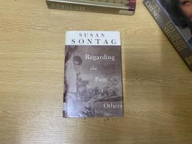 (初版)Regarding the Pain of Others    桑塔格《关于他人的痛苦》(《论摄影》续集),董桥:我不认识她;读她的书读了好几年。她的英文好。精装
