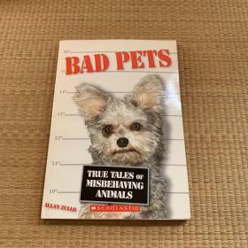 BAD PETS:True Taies of Misbehaving Animais