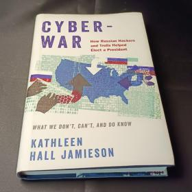 Cyberwar:How Russian Hackers and Trolls Helped Elect a President What We Don't,Can't,and Do Know