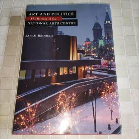 ART AND POLITICS The History of the NATIONAL ARTS CENTRE 译文:艺术与政治国家艺术中心的历史 (英文版)实物图