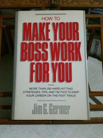 HOW TO MAKE YOUR BOSS WORK FOR YOU