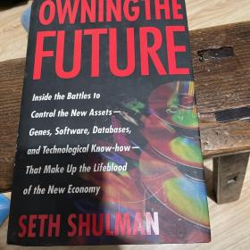 OWNINGTHE  FUTURE  Inside the Battles to Control the New Assets— Genes, Software, Databases, and Technological Know-how — That Make Up the Lifeblood of the New Economy
