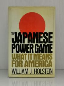 《日本的权力游戏:对美国意味着什么?》    The Japanese Power Game: What It Means for America by William J. Holstein(日本研究·日美关系)英文原版书