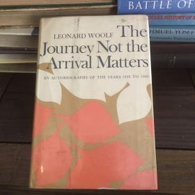 The journey not the arrival matters : an autobiography of the year 1939 to 1969 伦纳德·伍尔夫 无终之旅——1939-1969自传