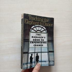 Teaching the Elephant to Dance : The Managers Guide to Empowering Change/ 教大象跳舞:管理者授权变革指南