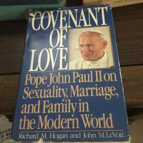 Covenant of love : pope John Paul II on sexuality, marriage, and family in the modern world 爱的承诺——现代世界中的性、婚姻和家庭