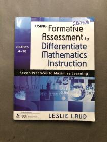 Using Formative Assessment to Differentiate Mathematics Instruction, Grades 4–10: Seven Practices to Maximize Learning使用形成性评估区分数学教学:最大化学习的七种做法4-10 年级