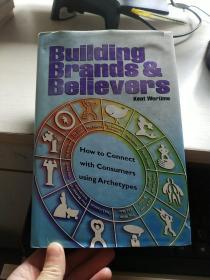 建立商标与信仰者:如何用原型与消费者沟通BUILDING BRANDS AND BELIEVERS: HOW TO CONNECT WITH CONSUMERS USING ARCHETYPES