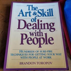 The Art & Skill of Dealing with People   Hundreds of Sure-Fire Techniques for Getting Your Way With People At Work    Brandon Toropov  英文原版