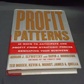 Profit Patterns:30 Ways to Anticipate and Profit from Strategic Forces Reshaping Your Business