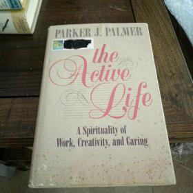The active life : a spirituality of work, creativity, and caring 积极的生活——工作、创造和关怀之灵性