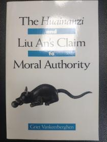 The Huainanzi and Liu An's Claim to Moral Authority (SUNY series in Chinese Philosophy and Culture(淮南子与刘安对道德权威的主张(纽约州立大学中国哲学与文化系列)