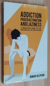 英文原版书 Addiction, Procrastination, and Laziness: A Proactive Guide to the Psychology of Motivation  动机心理学 Roman Gelperin  (Author )