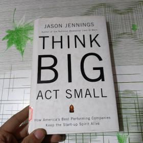 THINK BIG ACT SMALL:How America's Best Performing Companies Keep the Start-up Spirit Alive